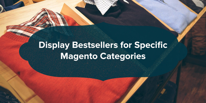 Display Bestsellers for Specific Magento Categories
