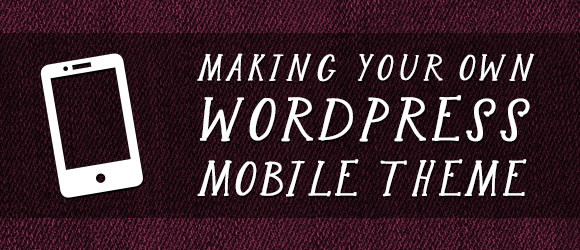 Making Your Own WordPress Mobile Theme