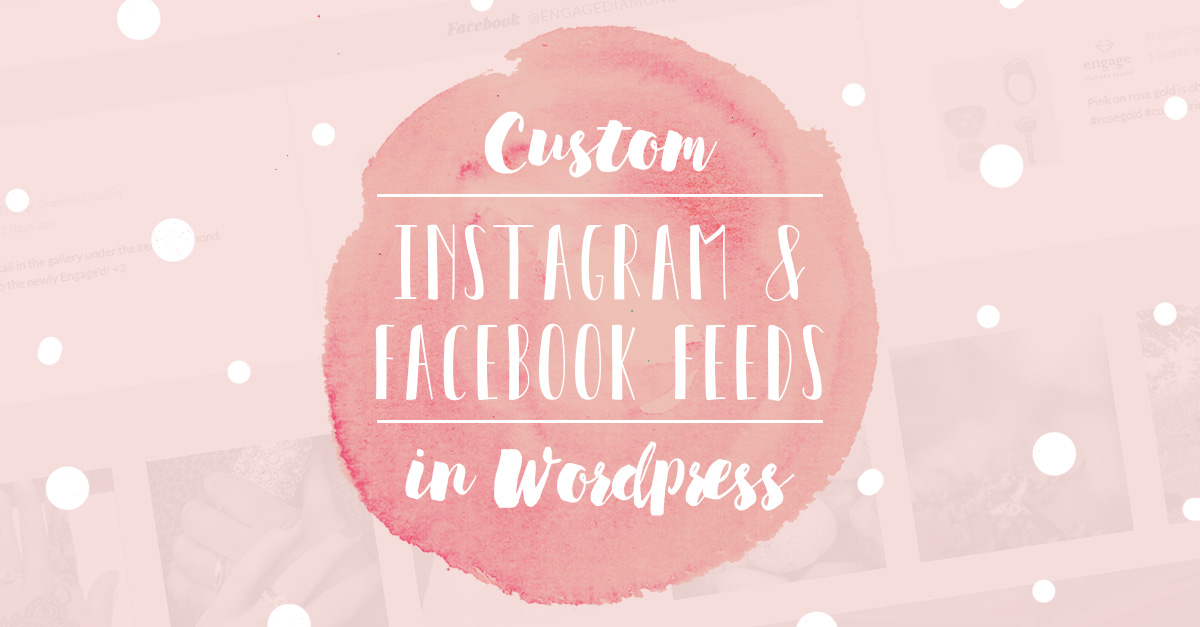 Custom Instagram and Facebook Feeds in WordPress