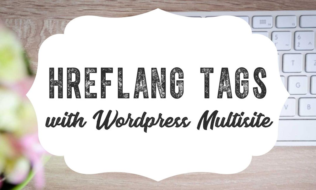 Implementing Hreflang Tags with WordPress Multisite