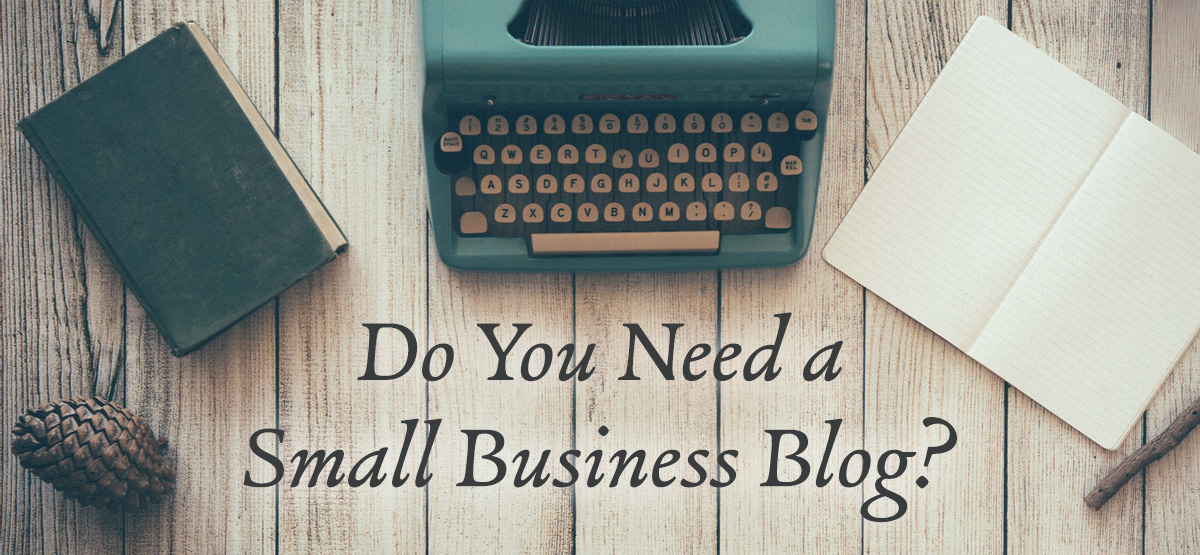 Do You Need a Small Business Blog?